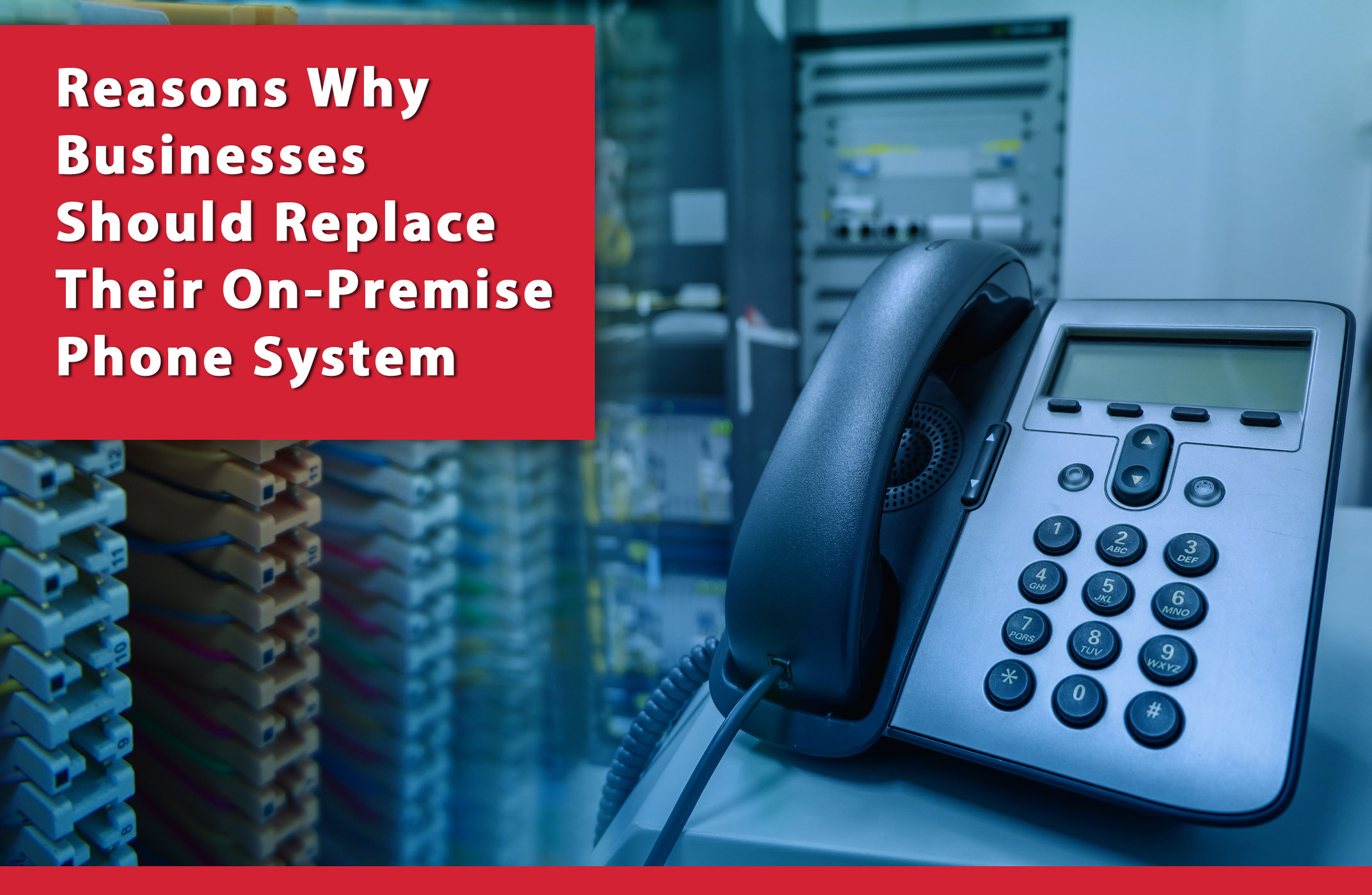 Reasons Why Your Business Should Replace Their On-Premise Phone System and Move to the Cloud